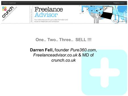 One.. Two.. Three.. SELL !!! Darren Fell, founder Pure360.com, Freelanceadvisor.co.uk & MD of crunch.co.uk.
