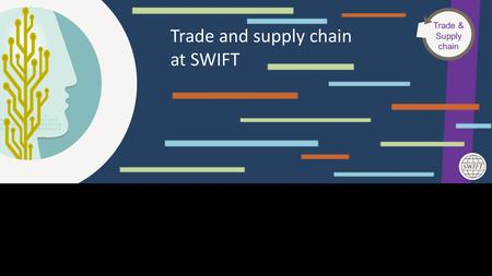 This Area Will Not Be Seen Trade and supply chain at SWIFT Trade & Supply chain.