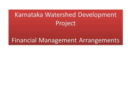 Karnataka Watershed Development Project Financial Management Arrangements.