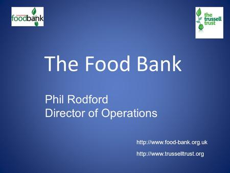 The Food Bank Phil Rodford Director of Operations