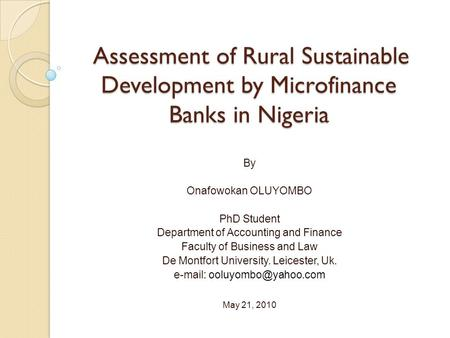 Assessment of Rural Sustainable Development by Microfinance Banks in Nigeria Assessment of Rural Sustainable Development by Microfinance Banks in Nigeria.