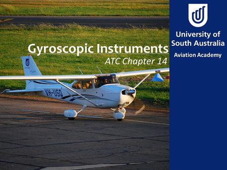 Gyroscopic Instruments ATC Chapter 14. Aim To review principals of operation of the gyroscopic instruments.