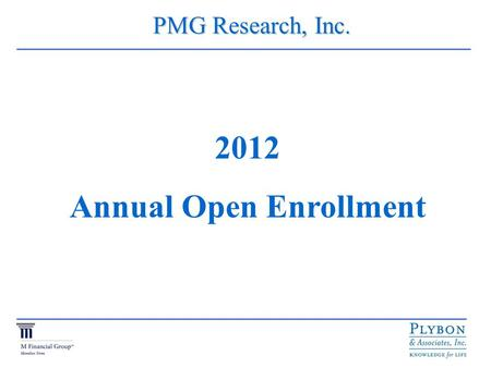 PMG Research, Inc. PMG Research, Inc. 2012 Annual Open Enrollment.