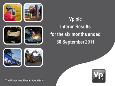 Presentation to Carillion The Equipment Rental Specialists 9 th June 2010 The Equipment Rental Specialists Vp plc Interim Results for the six months ended.