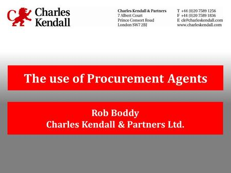 The use of Procurement Agents Rob Boddy Charles Kendall & Partners Ltd.