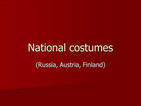 National costumes (Russia, Austria, Finland). Russian costume (VI-XVII centuries) A long shirt was the main article of national costume for men and women.