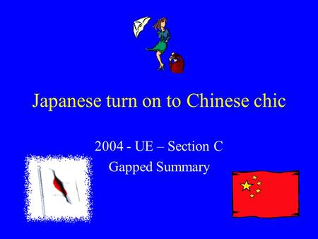 Japanese turn on to Chinese chic 2004 - UE – Section C Gapped Summary.