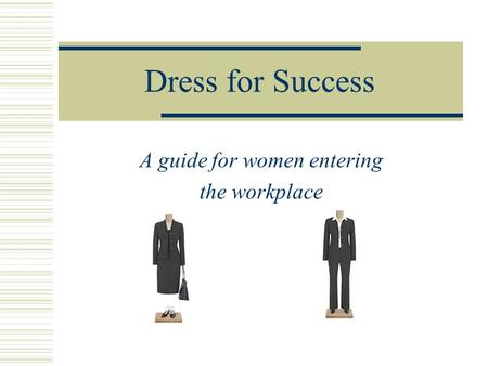 Dress for Success A guide for women entering the workplace.