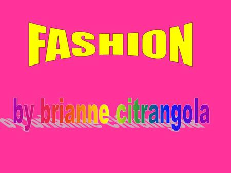 FASHION Fashion refers to styles of dress (but can also include cuisine, literature, art, architecture, and general comportment) that are popular in a.
