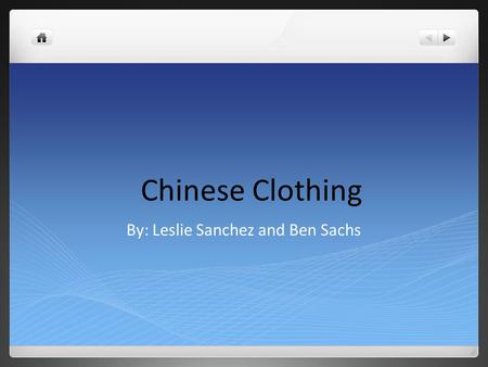 Chinese Clothing By: Leslie Sanchez and Ben Sachs.