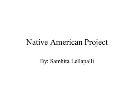 Native American Project By: Samhita Lellapalli. Map of States.