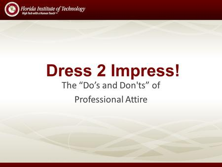Dress 2 Impress! The Dos and Don'ts of Professional Attire.