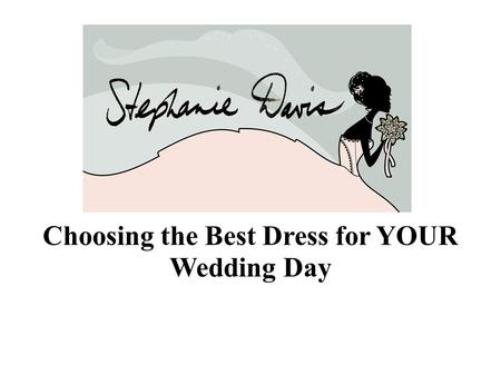 Choosing the Best Dress for YOUR Wedding Day. Personal Style What do you feel most beautiful in? Jeans and t-shirt?