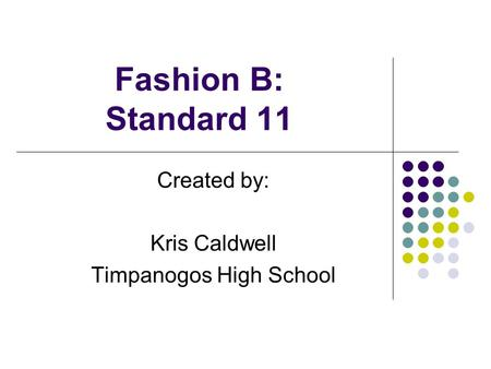 Fashion B: Standard 11 Created by: Kris Caldwell Timpanogos High School.