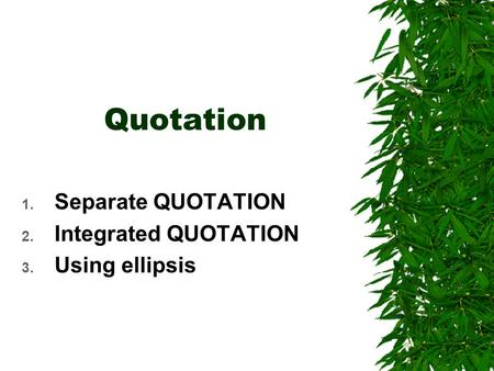 Quotation 1. Separate QUOTATION 2. Integrated QUOTATION 3. Using ellipsis.