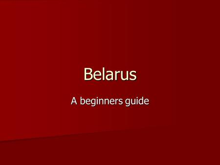 Belarus A beginners guide. Where is Belarus? Belarus is a country in Eastern Europe, it was once part of Russia (until 1991). Belarus is a country in.