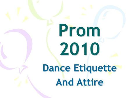 Prom 2010 Dance Etiquette And Attire. Dance Etiquette This is a formal dance. As a formal dance, there are certain rules of etiquette to be followed.