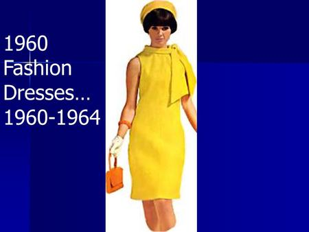 1960 Fashion Dresses… 1960-1964.