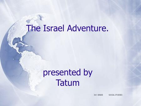 The Israel Adventure. 3rd GRADESOCIAL STUDIES presented by Tatum.