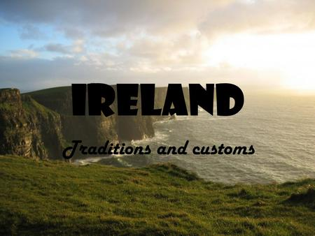 IRELAND Traditions and customs. traditions Wheel of the Year the old pagan holidays: Beltaine Lughnassad Samhain Imbolc... Were associated with the.