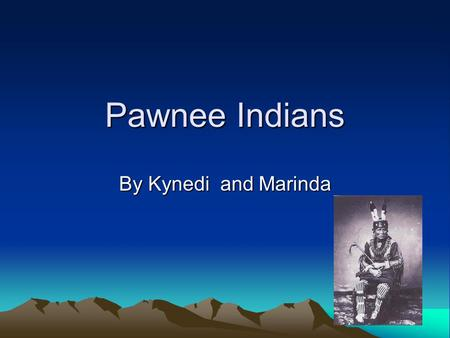 Pawnee Indians By Kynedi and Marinda.