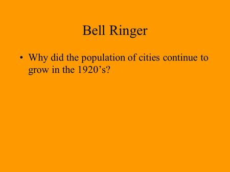 Bell Ringer Why did the population of cities continue to grow in the 1920's?