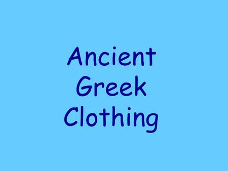 Ancient Greek Clothing Greek clothes were very easy to make and to put on. They were usually just made from a single piece of rectangular material,