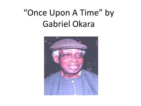 """Once Upon A Time"" by Gabriel Okara"