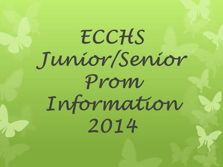 ECCHS Junior/Senior Prom Information 2014. When: Saturday, April 12, 2014 Where: Elberton Country Club Time: 8:00p.m.-11:30p.m. Cost: $25 per ticket.