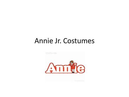 Annie Jr. Costumes. Annie For the first few scenes Annie should be dressed like the other orphans: ragged layers of clothing, laced boots or shoes, tattered.