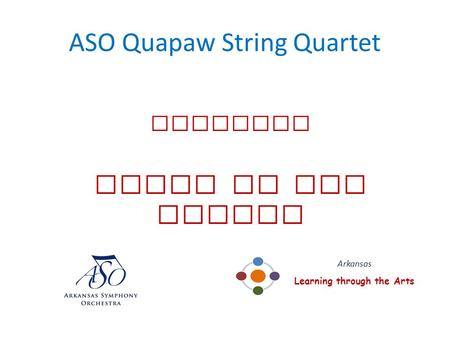 ASO Quapaw String Quartet presents Music of the People Arkansas Learning through the Arts.