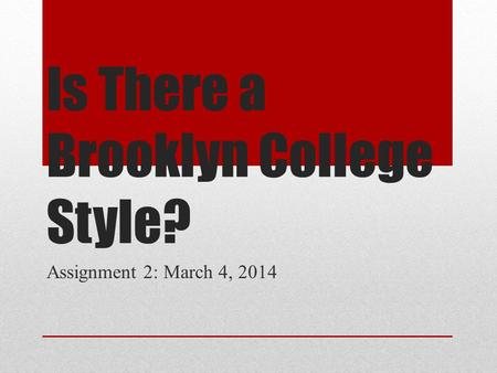 Is There a Brooklyn College Style? Assignment 2: March 4, 2014.