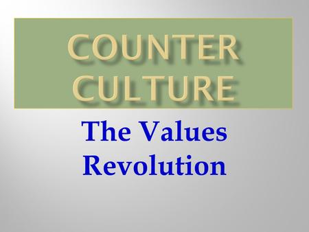 The Values Revolution. Its adherents, mostly white, young, and middle class, adopted a lifestyle that embraced personal freedom while rejecting the ethics.