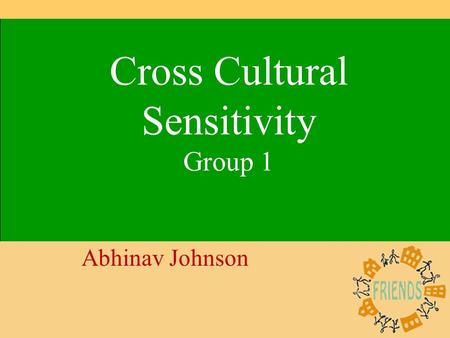 1 Cross Cultural Sensitivity Group 1 Abhinav Johnson.