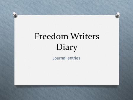 Freedom Writers Diary Journal entries.