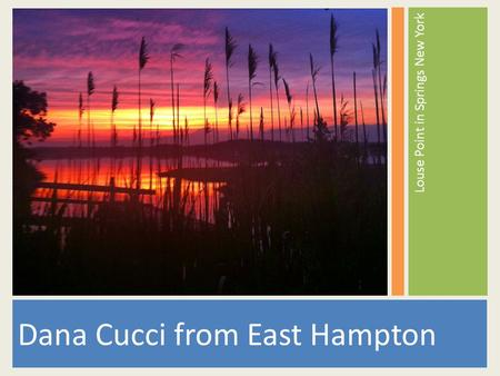 Dana Cucci from East Hampton