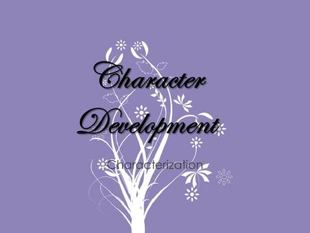 Character Development Characterization. The way in which an author develops (reveals) a characters personality Two primary methods: – Direct – Indirect.