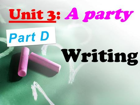 Unit 3: A party Writing Part D. PRE - WRITING 1.On what occasions are parties held? 2.What kind of clothes do people often wear at a party? 3.What kinds.
