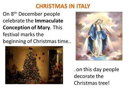 … on this day people decorate the Christmas tree! On 8 th December people celebrate the Immaculate Conception of Mary. This festival marks the beginning.