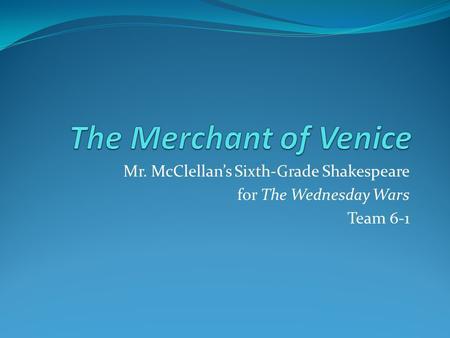 Mr. McClellans Sixth-Grade Shakespeare for The Wednesday Wars Team 6-1.