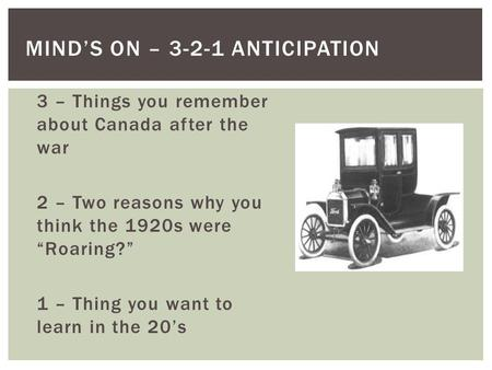 3 – Things you remember about Canada after the war 2 – Two reasons why you think the 1920s were Roaring? 1 – Thing you want to learn in the 20s MINDS ON.