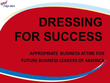 DRESSING FOR SUCCESS APPROPRIATE BUSINESS ATTIRE FOR FUTURE BUSINESS LEADERS OF AMERICA.