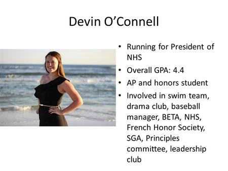 Devin OConnell Running for President of NHS Overall GPA: 4.4 AP and honors student Involved in swim team, drama club, baseball manager, BETA, NHS, French.