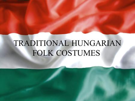 TRADITIONAL HUNGARIAN FOLK COSTUMES. Morning Star folk dance group from Kőszeg.