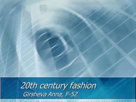 20th century fashion Girsheva Anna, F-52. Before the First World War Women Long dresses Long hair Stiff corsets Men Dark suits Short hair and moustaches.