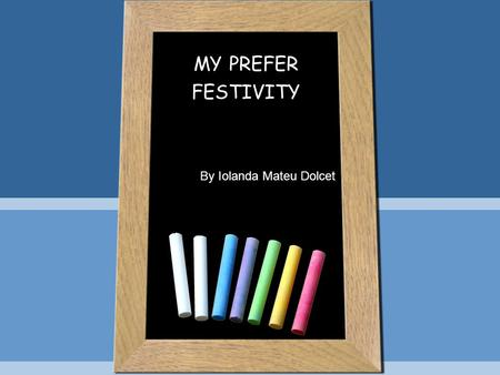 MY PREFER FESTIVITY By Iolanda Mateu Dolcet. St Patricks day - IRELAND I live in Ireland, a country located in the Northern part of the Earth, next to.
