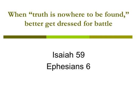 When truth is nowhere to be found, better get dressed for battle Isaiah 59 Ephesians 6.