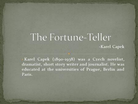 fortune teller by karl capek Knowing capek from rur helped sort out the middle  with homer and that  karel capek has given us more than the ubiquitous rur  once i left the  fortune teller's tent, i went over to the gift shop where i gazed at a.