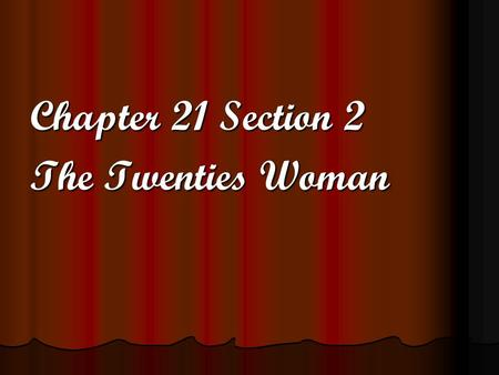 Chapter 21 Section 2 The Twenties Woman.