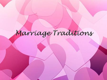 Marriage Traditions. What is American? »Few wedding traditions are truly American »America is a nation of immigrants who brought their wedding traditions.
